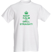 Keep Calm and Drill Straight T-Shirt - White